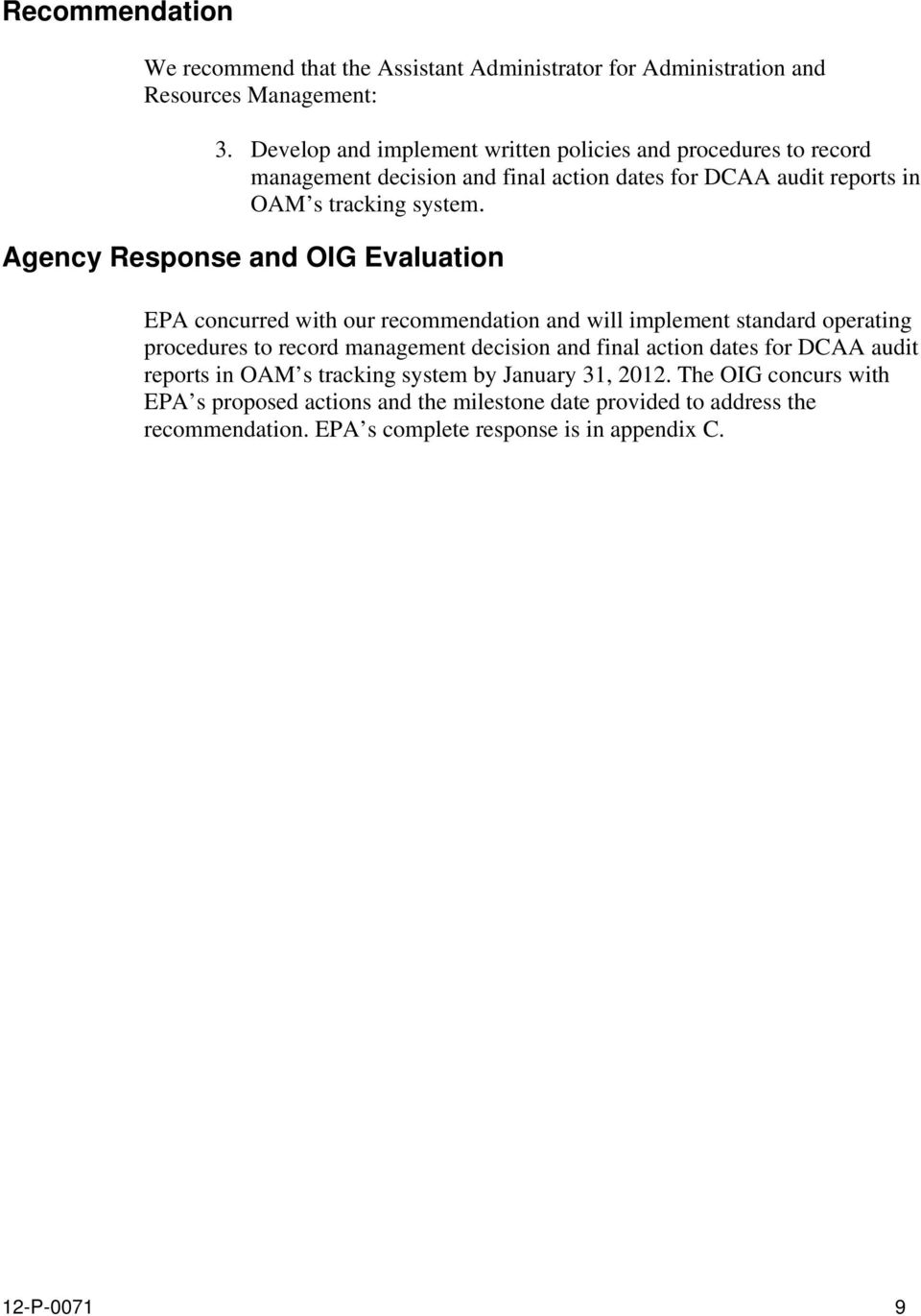 Agency Response and OIG Evaluation EPA concurred with our recommendation and will implement standard operating procedures to record management decision and final