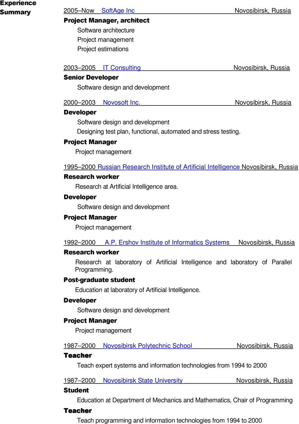 1995 2000 Russian Research Institute of Artificial Intelligence Novosibirsk, Russia Research worker Research at Artificial Intelligence area. 1992 2000 A.P.