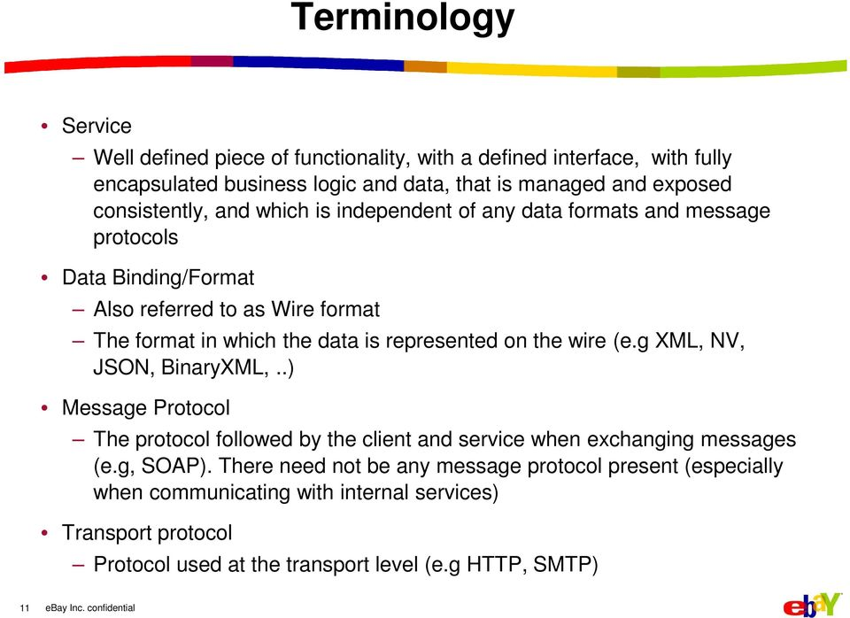 represented on the wire (e.g XML, NV, JSON, BinaryXML,..) Message Protocol The protocol followed by the client and service when exchanging messages (e.g, SOAP).