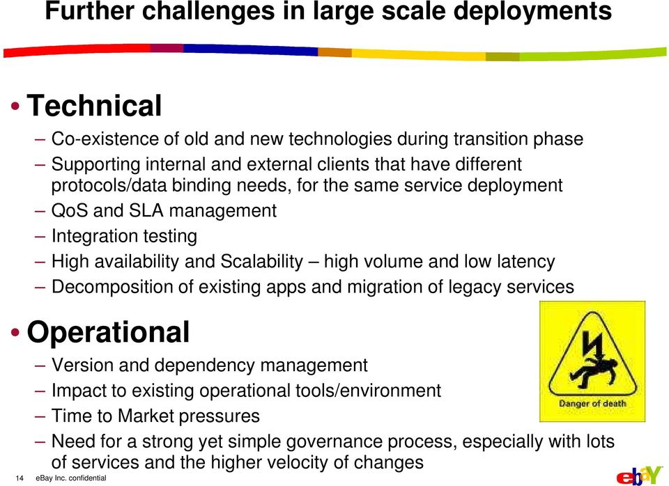 Scalability high volume and low latency Decomposition of existing apps and migration of legacy services Operational Version and dependency management Impact to