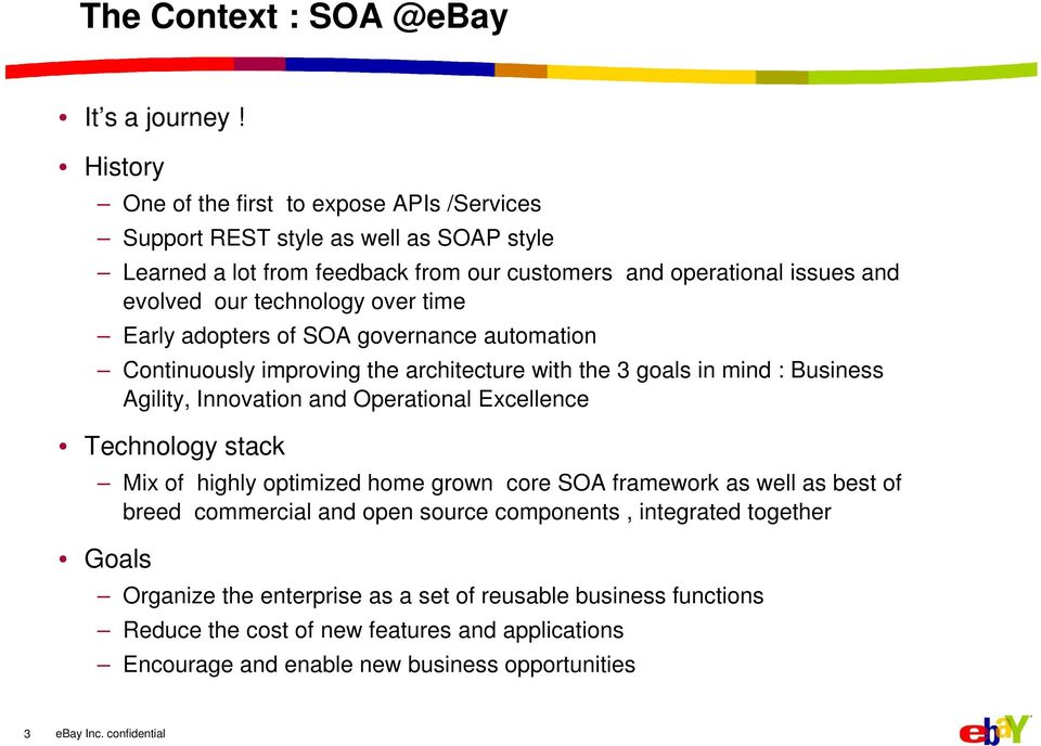technology over time Early adopters of SOA governance automation Continuously improving the architecture with the 3 goals in mind : Business Agility, Innovation and Operational