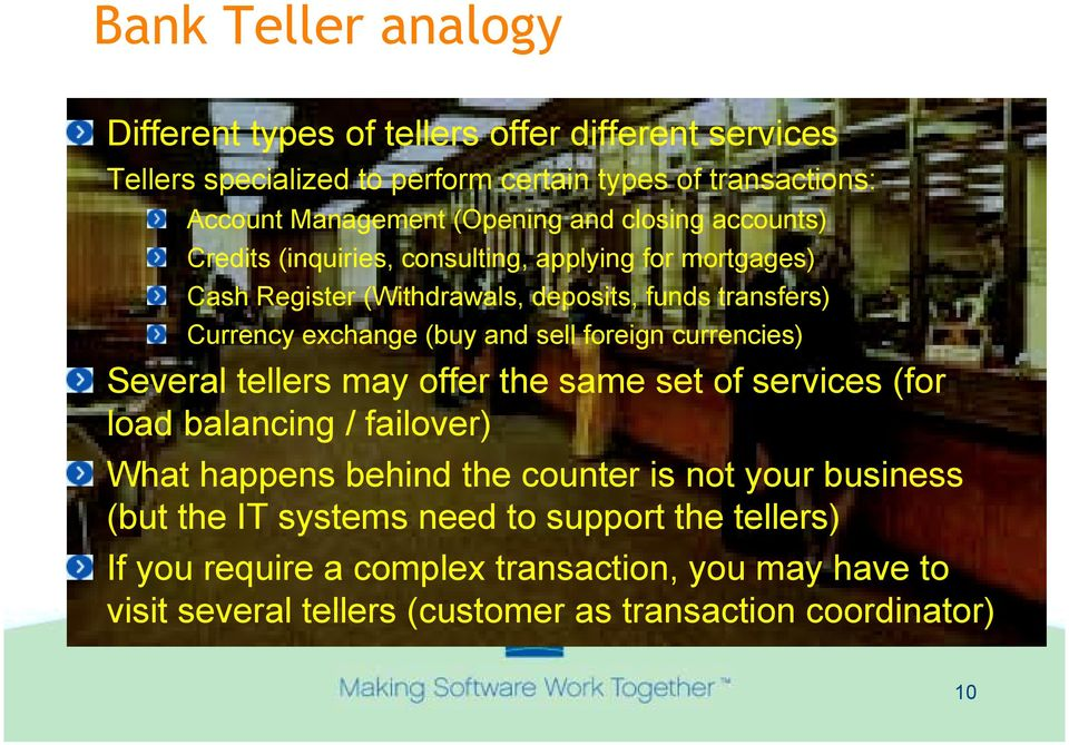 sell foreign currencies) Several tellers may offer the same set of services (for load balancing / failover) What happens behind the counter is not your business