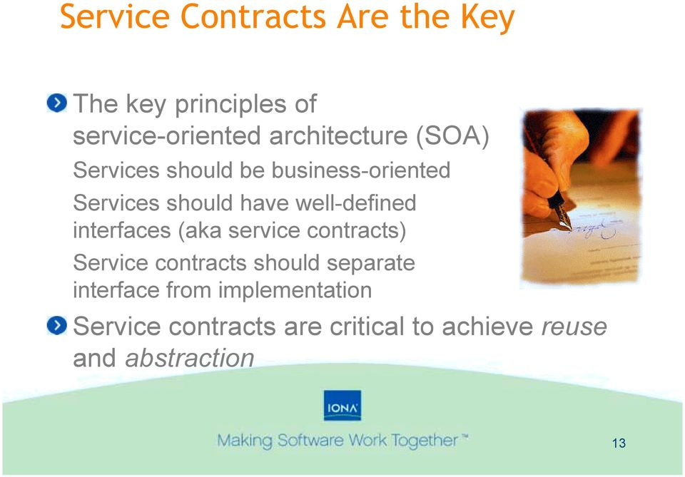 well-defined interfaces (aka service contracts) Service contracts should