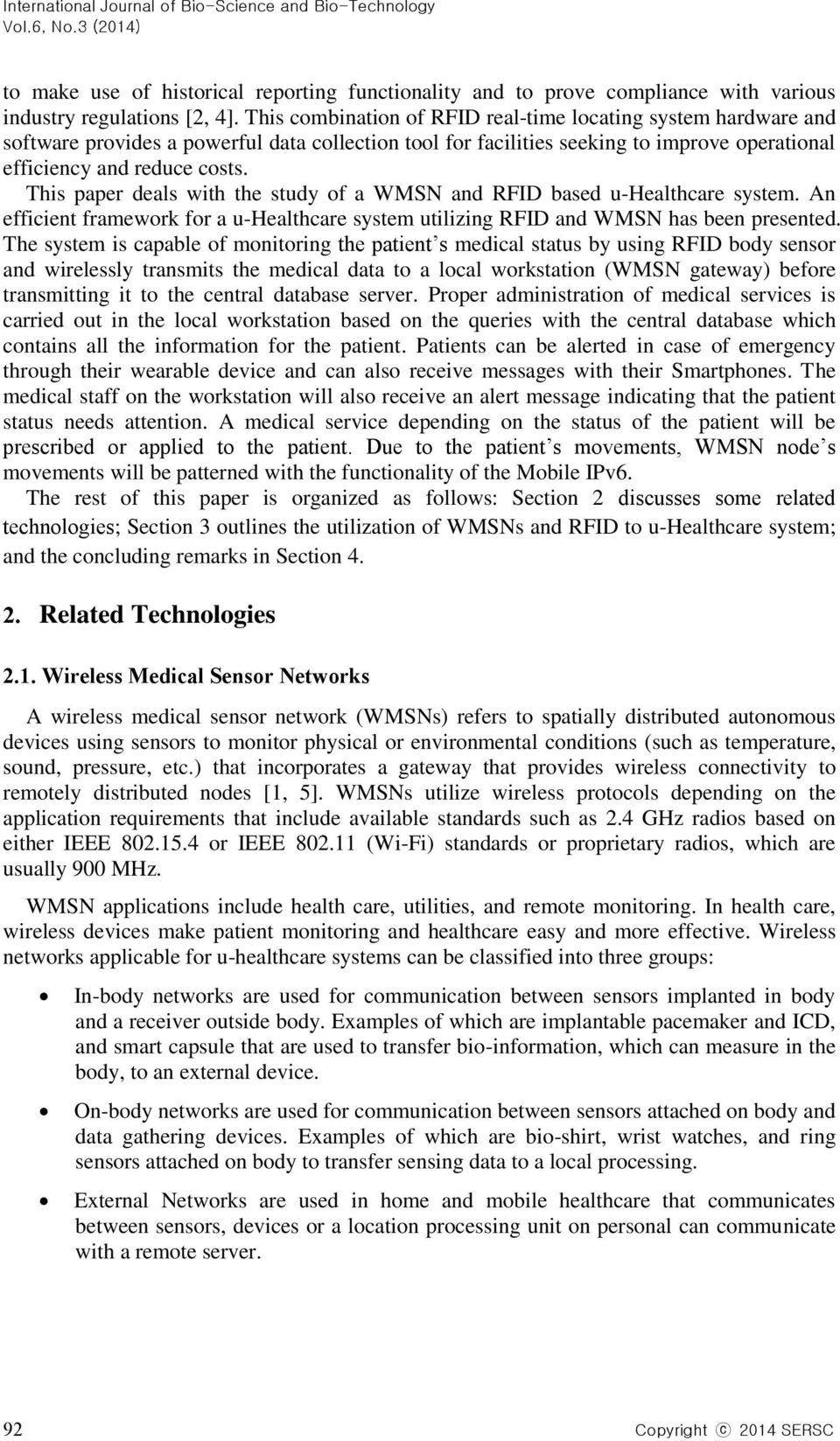 This paper deals with the study of a WMSN and RFID based u-healthcare system. An efficient framework for a u-healthcare system utilizing RFID and WMSN has been presented.