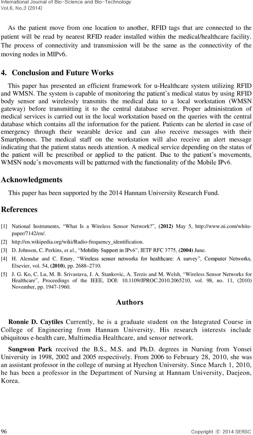 Conclusion and Future Works This paper has presented an efficient framework for u-healthcare system utilizing RFID and WMSN.