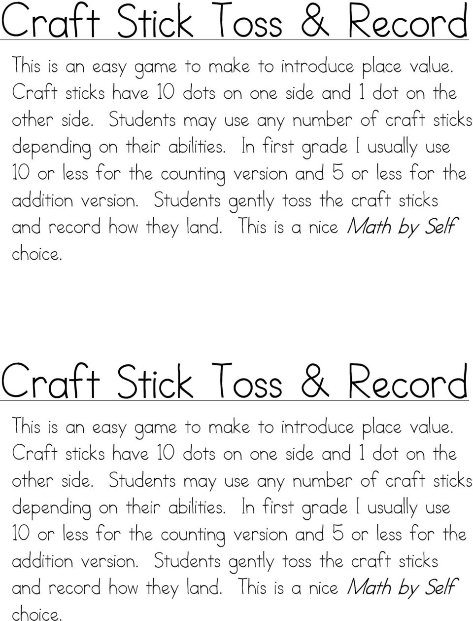 Students gently toss the craft sticks and record how they land. This is a nice Math by Self choice.   Students gently toss the craft sticks and record how they land.