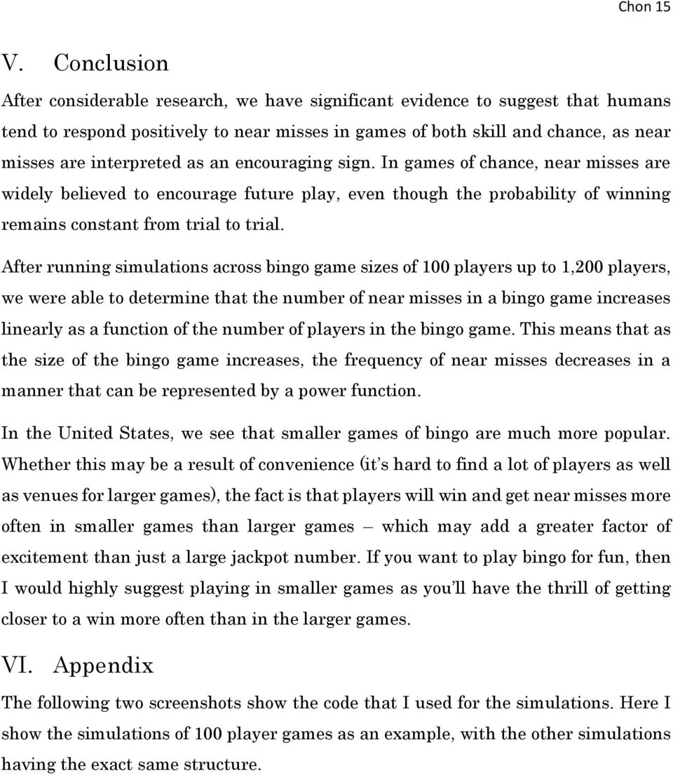 as an encouraging sign. In games of chance, near misses are widely believed to encourage future play, even though the probability of winning remains constant from trial to trial.