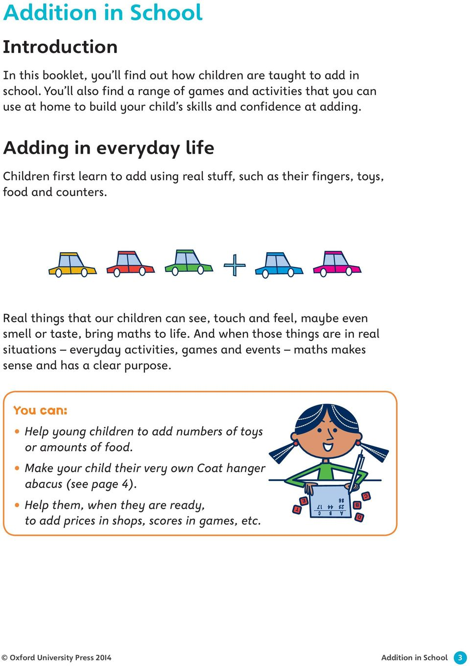 Adding in everyday life Children first learn to add using real stuff, such as their fingers, toys, food and counters.