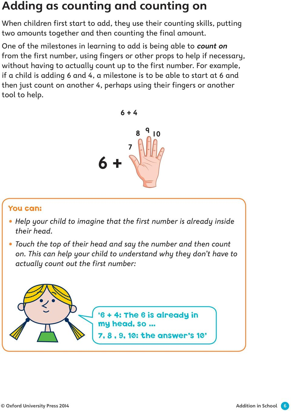 For example, if a child is adding 6 and 4, a milestone is to be able to start at 6 and then just count on another 4, perhaps using their fingers or another tool to help.