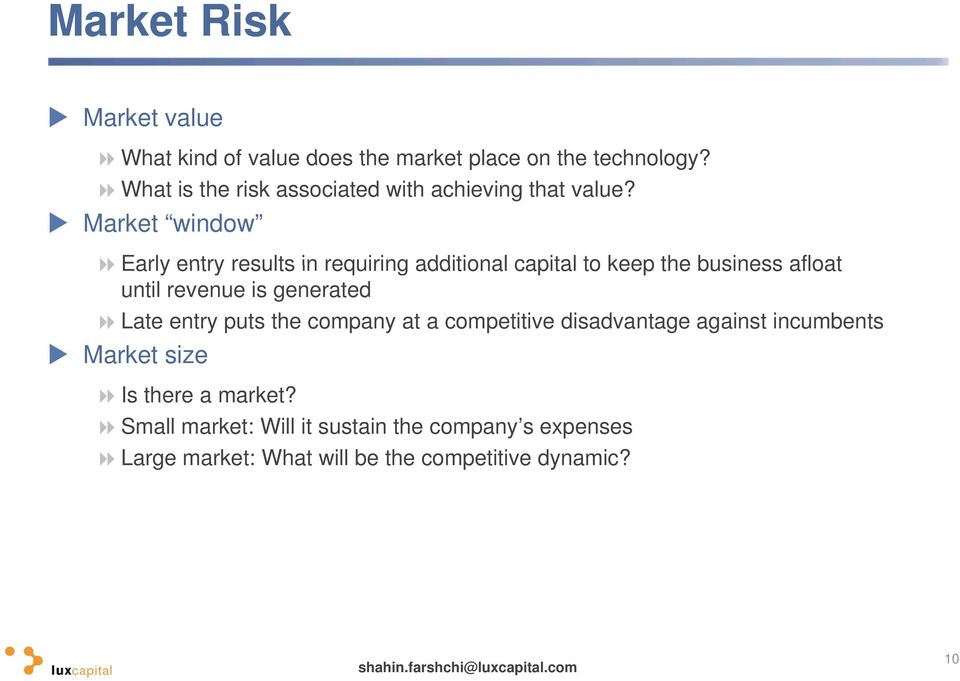 Market window Early entry results in requiring additional capital to keep the business afloat until revenue is
