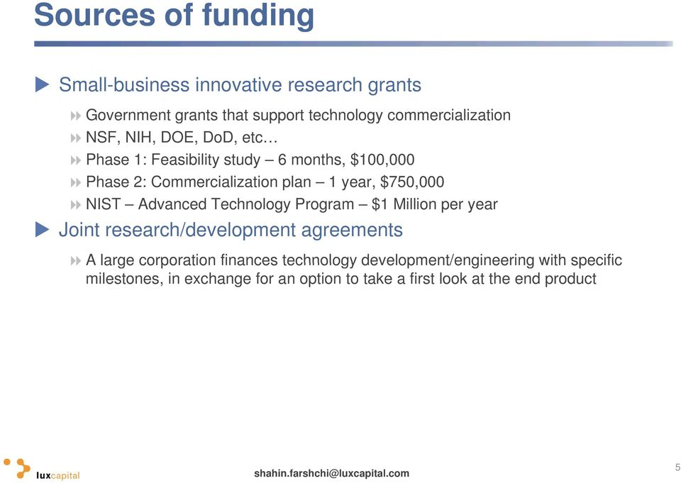 NIST Advanced Technology Program $1 Million per year Joint research/development agreements A large corporation finances