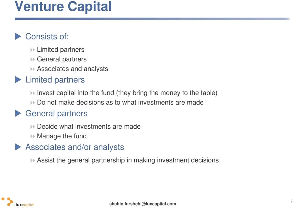 decisions as to what investments are made General partners Decide what investments are made