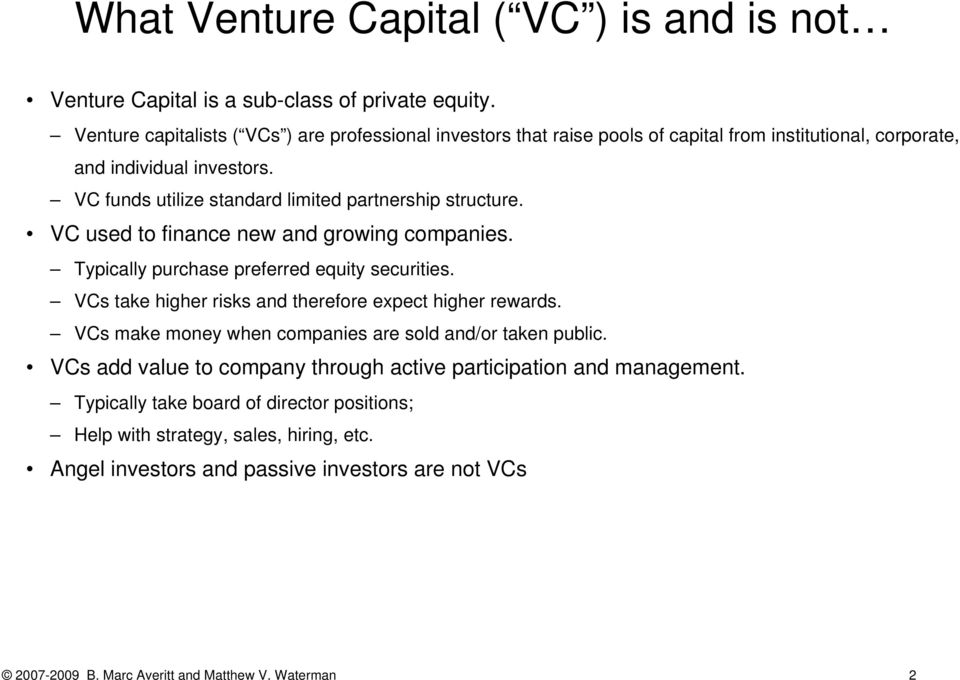VC funds utilize standard limited partnership structure. VC used to finance new and growing companies. Typically purchase preferred equity securities.