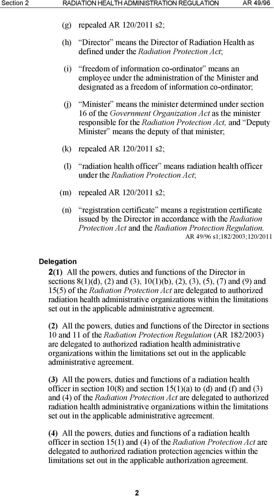 under section 16 of the Government Organization Act as the minister responsible for the Radiation Protection Act, and Deputy Minister means the deputy of that minister; (k) repealed AR 120/2011 s2;