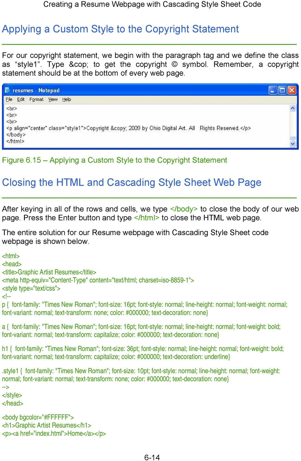 15 Applying a Custom Style to the Copyright Statement Closing the HTML and Cascading Style Sheet Web Page After keying in all of the rows and cells, we type </body> to close the body of our web page.