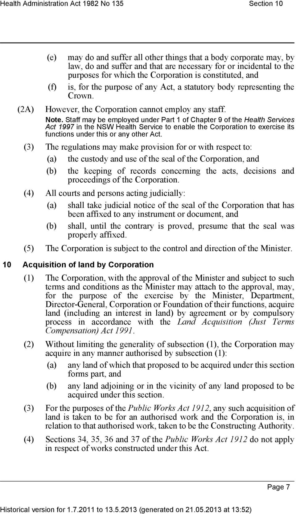 Staff may be employed under Part 1 of Chapter 9 of the Health Services Act 1997 in the NSW Health Service to enable the Corporation to exercise its functions under this or any other Act.