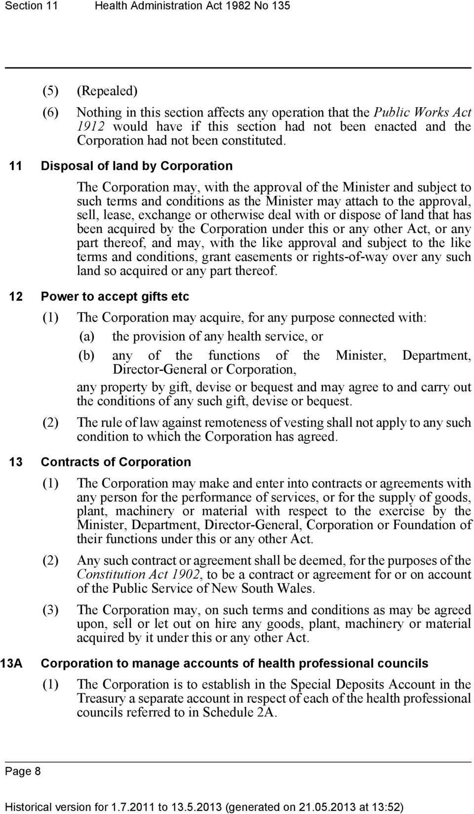 11 Disposal of land by Corporation The Corporation may, with the approval of the Minister and subject to such terms and conditions as the Minister may attach to the approval, sell, lease, exchange or