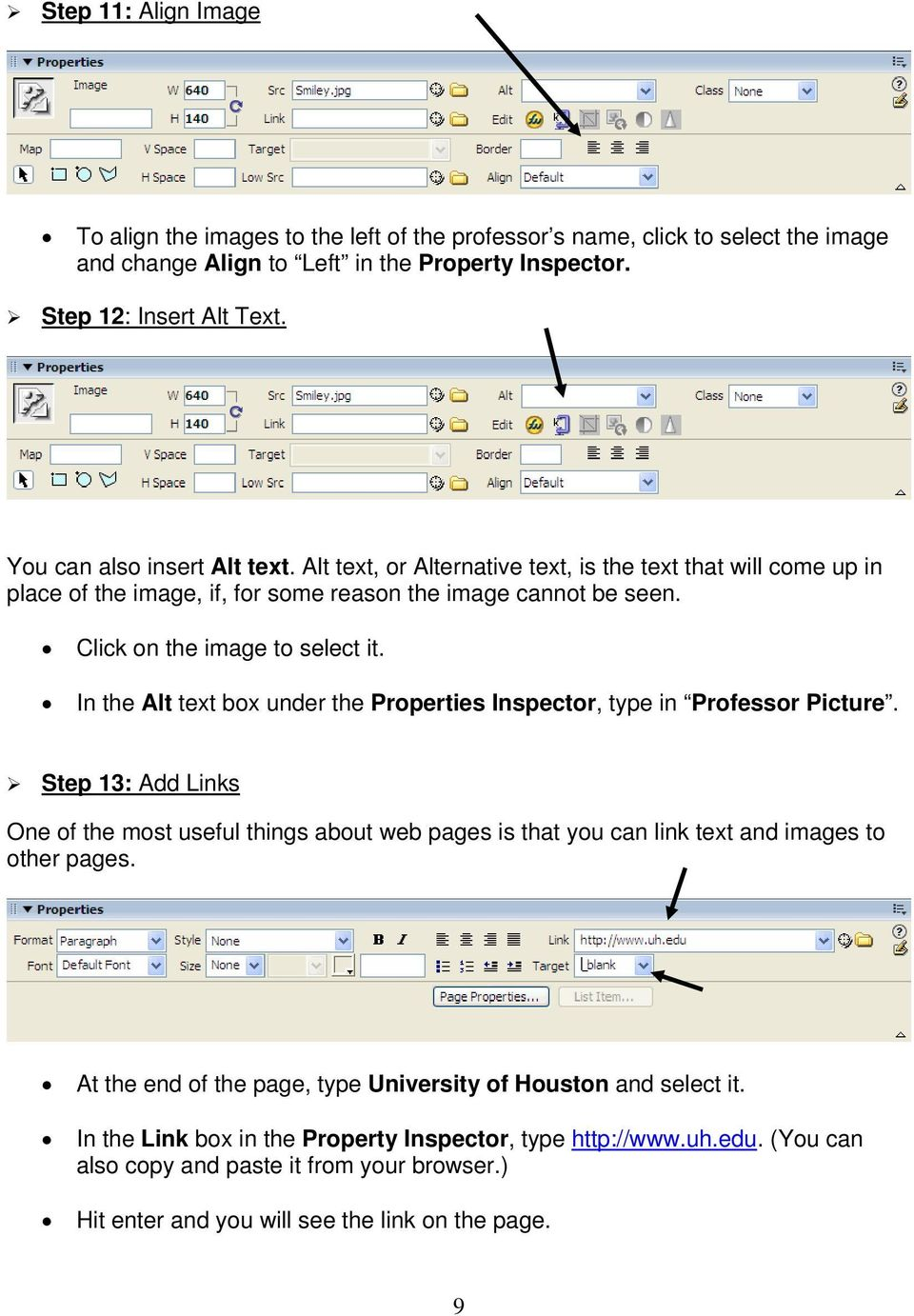 In the Alt text box under the Properties Inspector, type in Professor Picture. Step 13: Add Links One of the most useful things about web pages is that you can link text and images to other pages.