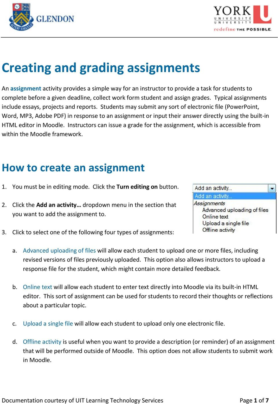 Students may submit any sort of electronic file (PowerPoint, Word, MP3, Adobe PDF) in response to an assignment or input their answer directly using the built in HTML editor in Moodle.