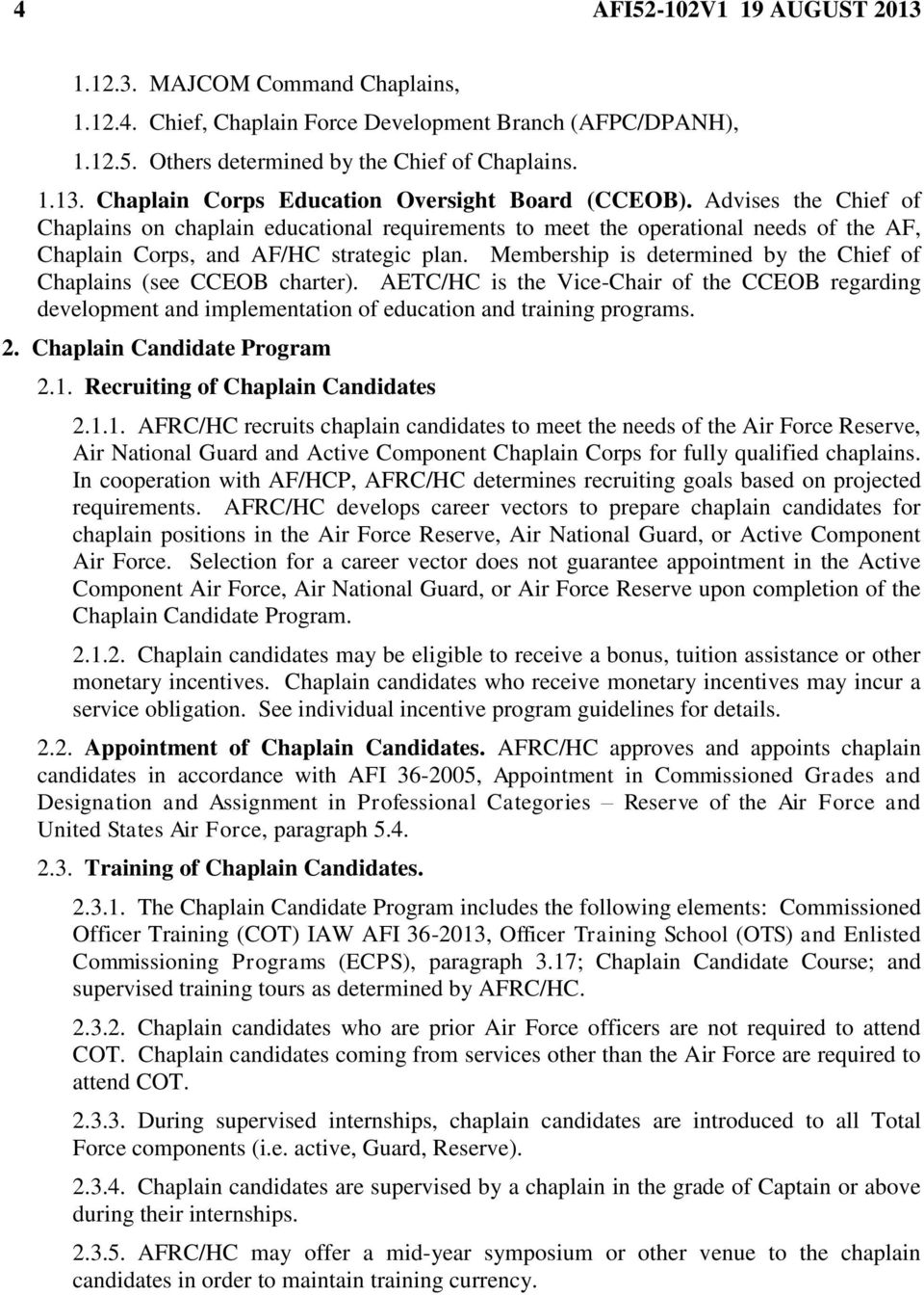 Membership is determined by the Chief of Chaplains (see CCEOB charter). AETC/HC is the Vice-Chair of the CCEOB regarding development and implementation of education and training programs. 2.