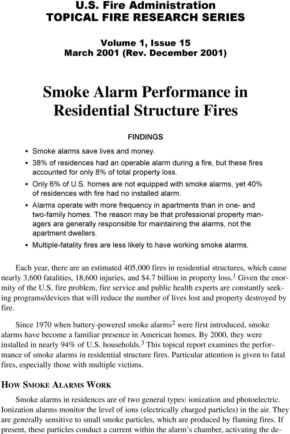 S 3% of residences had an operable alarm during a fire, but these fires accounted for only % of total property loss. S Only 6% of U.S. homes are not equipped with smoke alarms, yet 40% of residences with fire had no installed alarm.
