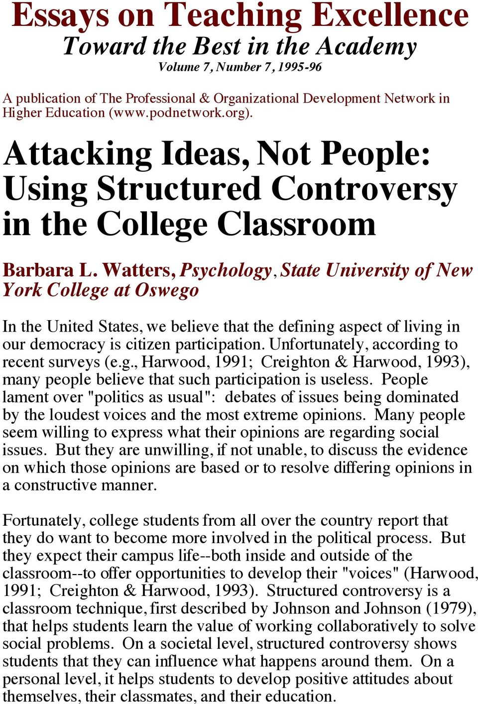 Watters, Psychology, State University of New York College at Oswego In the United States, we believe that the defining aspect of living in our democracy is citizen participation.