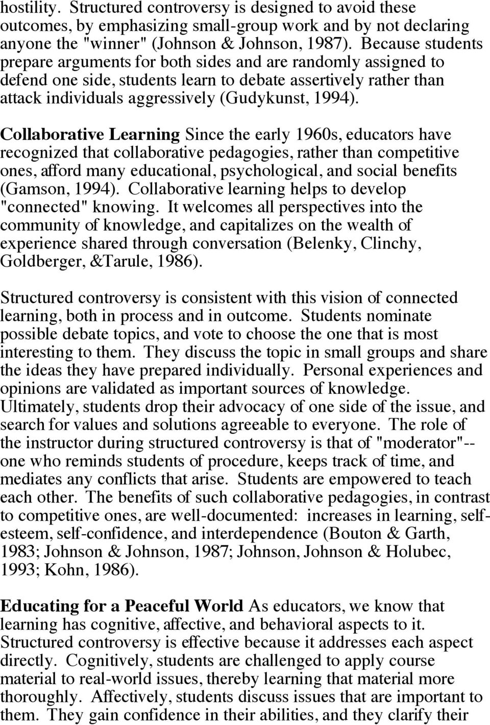 Collaborative Learning Since the early 1960s, educators have recognized that collaborative pedagogies, rather than competitive ones, afford many educational, psychological, and social benefits