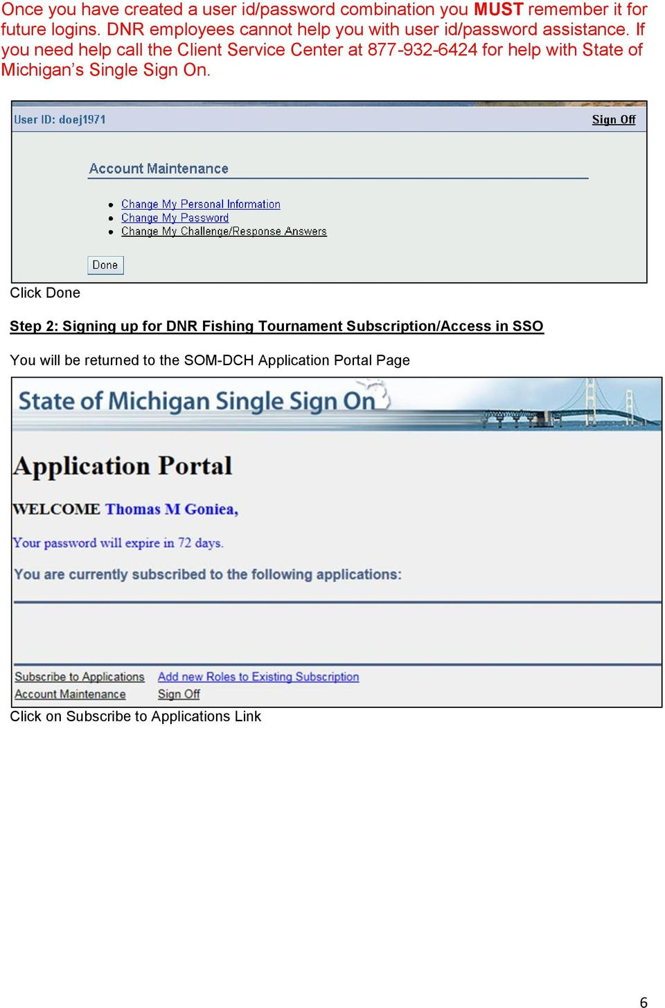 If you need help call the Client Service Center at 877-932-6424 for help with State of Michigan s Single Sign On.