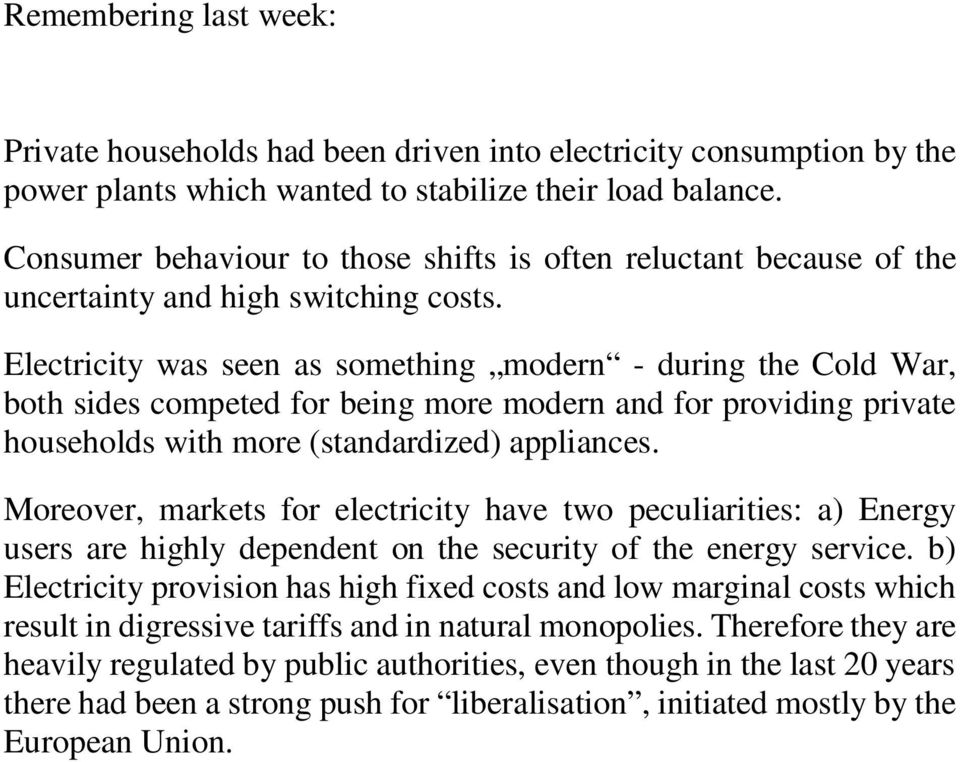 Electricity was seen as something modern - during the Cold War, both sides competed for being more modern and for providing private households with more (standardized) appliances.