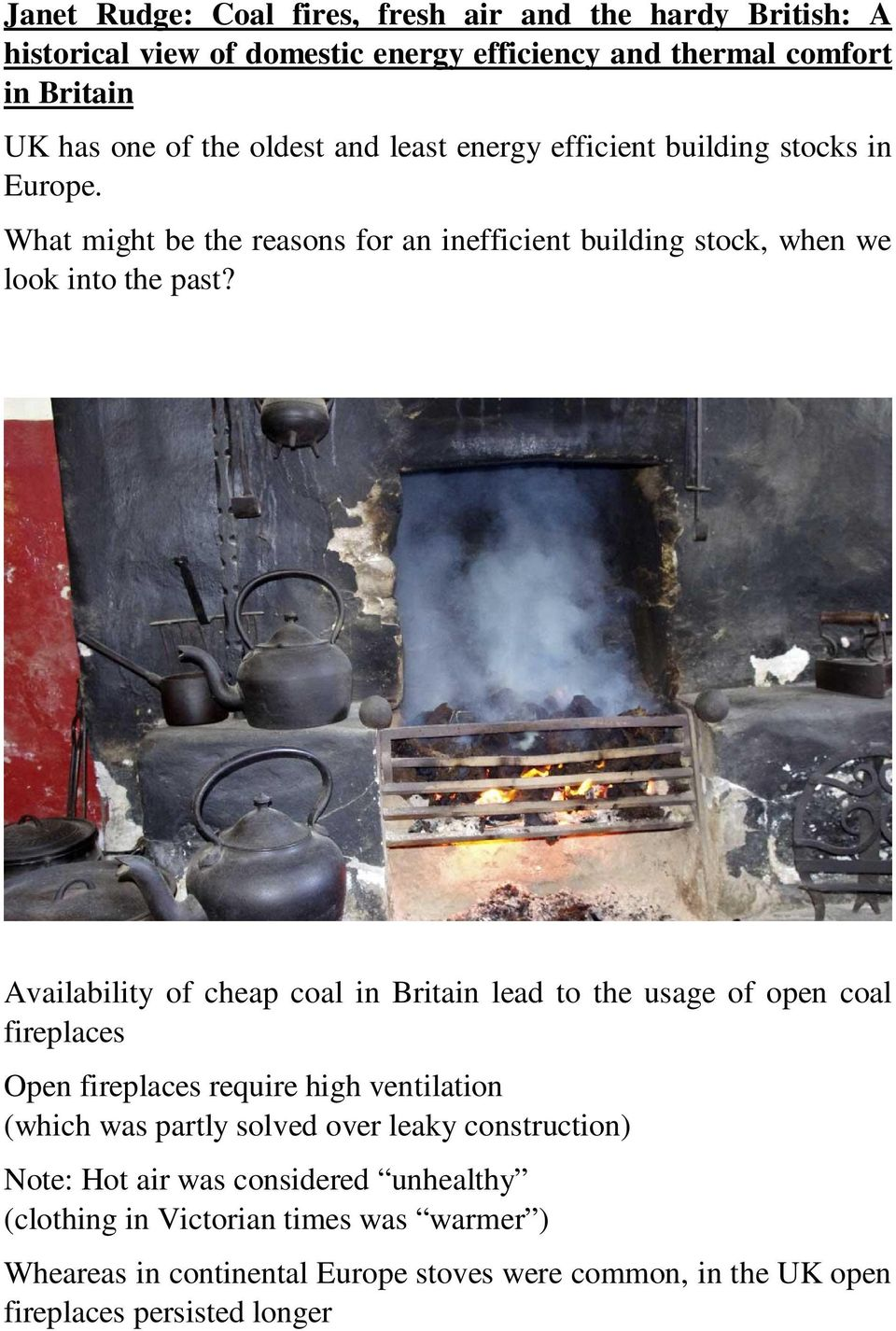 Availability of cheap coal in Britain lead to the usage of open coal fireplaces Open fireplaces require high ventilation (which was partly solved over leaky