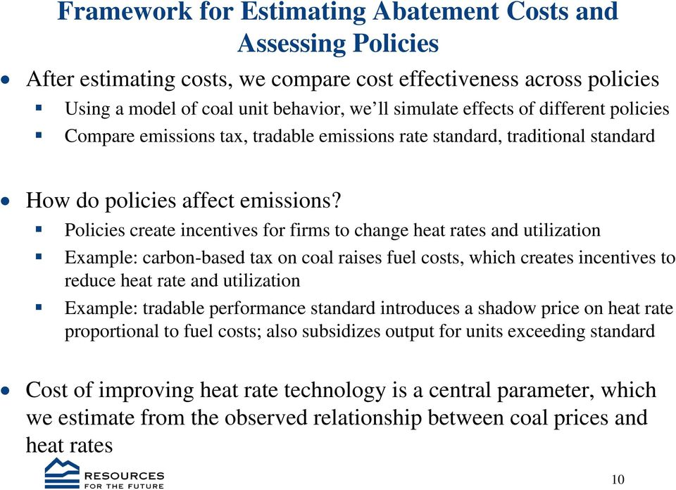 Policies create incentives for firms to change heat rates and utilization Example: carbon-based tax on coal raises fuel costs, which creates incentives to reduce heat rate and utilization Example: