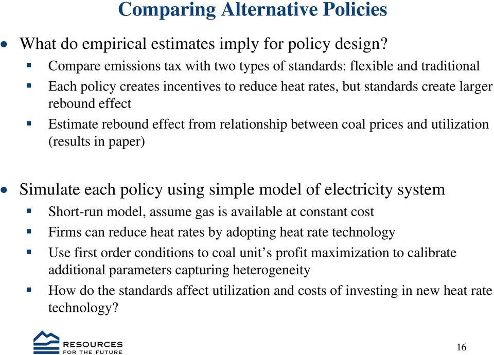 rebound effect from relationship between coal prices and utilization (results in paper) Simulate each policy using simple model of electricity system Short-run model, assume gas is