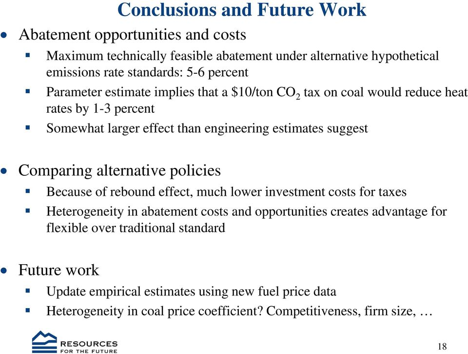 Comparing alternative policies Because of rebound effect, much lower investment costs for taxes Heterogeneity in abatement costs and opportunities creates advantage