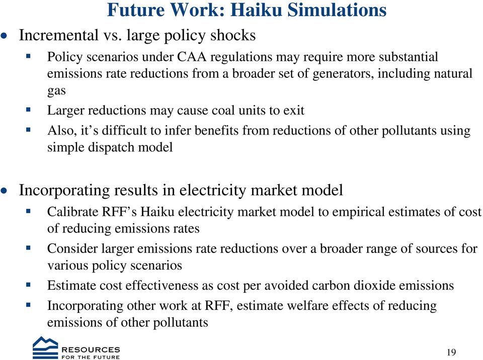 coal units to exit Also, it s difficult to infer benefits from reductions of other pollutants using simple dispatch model Incorporating results in electricity market model Calibrate RFF s Haiku