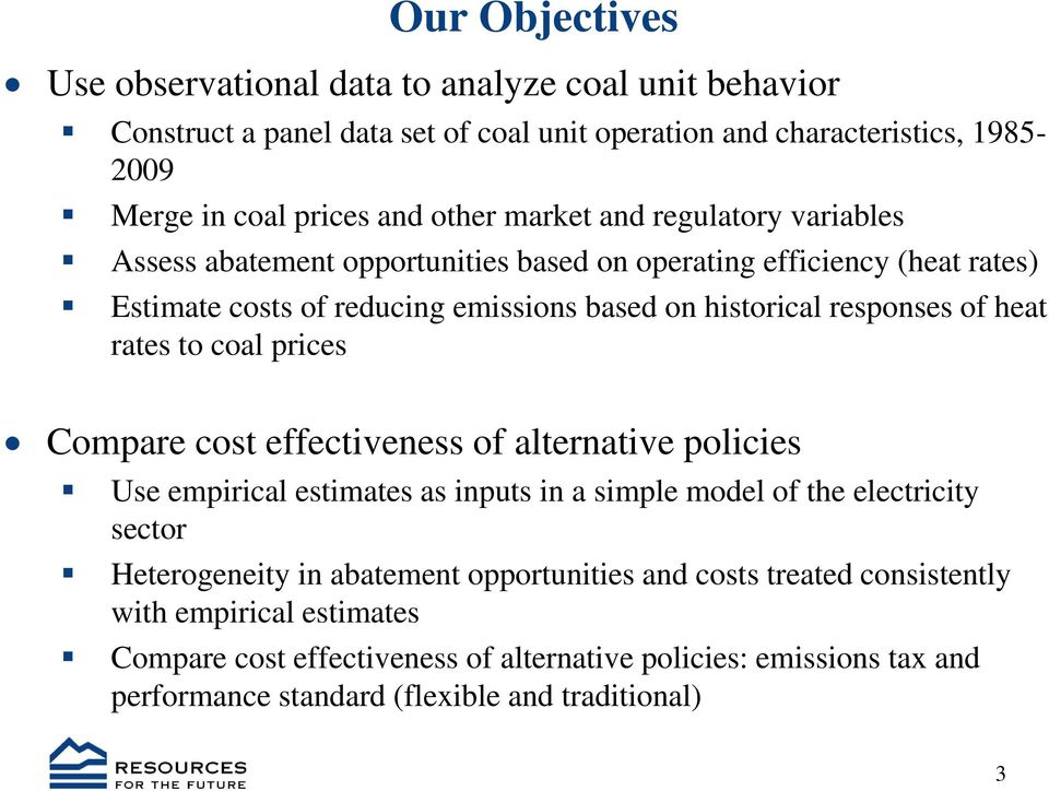rates to coal prices Compare cost effectiveness of alternative policies Use empirical estimates as inputs in a simple model of the electricity sector Heterogeneity in abatement