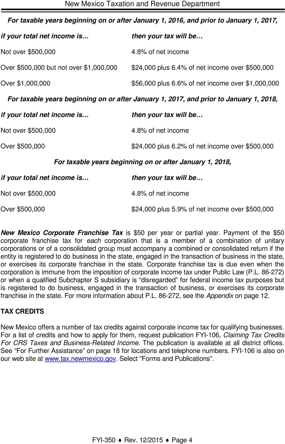 6% of net income over $1,000,000 For taxable years beginning on or after January 1, 2017, and prior to January 1, 2018, if your total net income is Not over $500,000 then your tax will be 4.