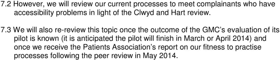 3 We will also re-review this topic once the outcome of the GMC s evaluation of its pilot is known (it is