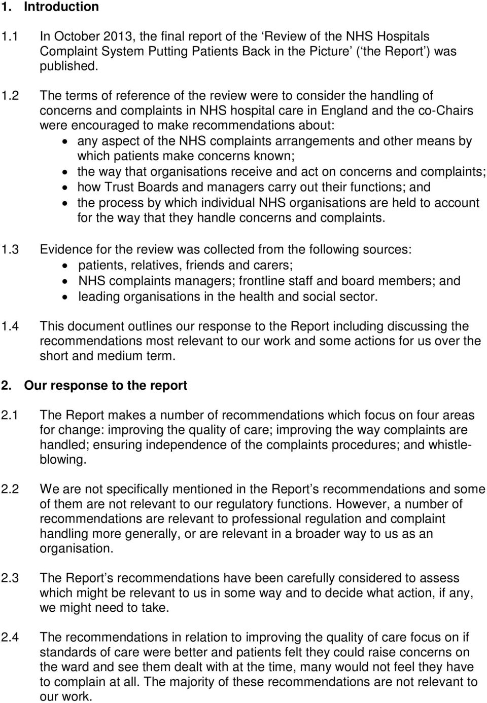 2 The terms of reference of the review were to consider the handling of concerns and complaints in NHS hospital care in England and the co-chairs were encouraged to make recommendations about: any