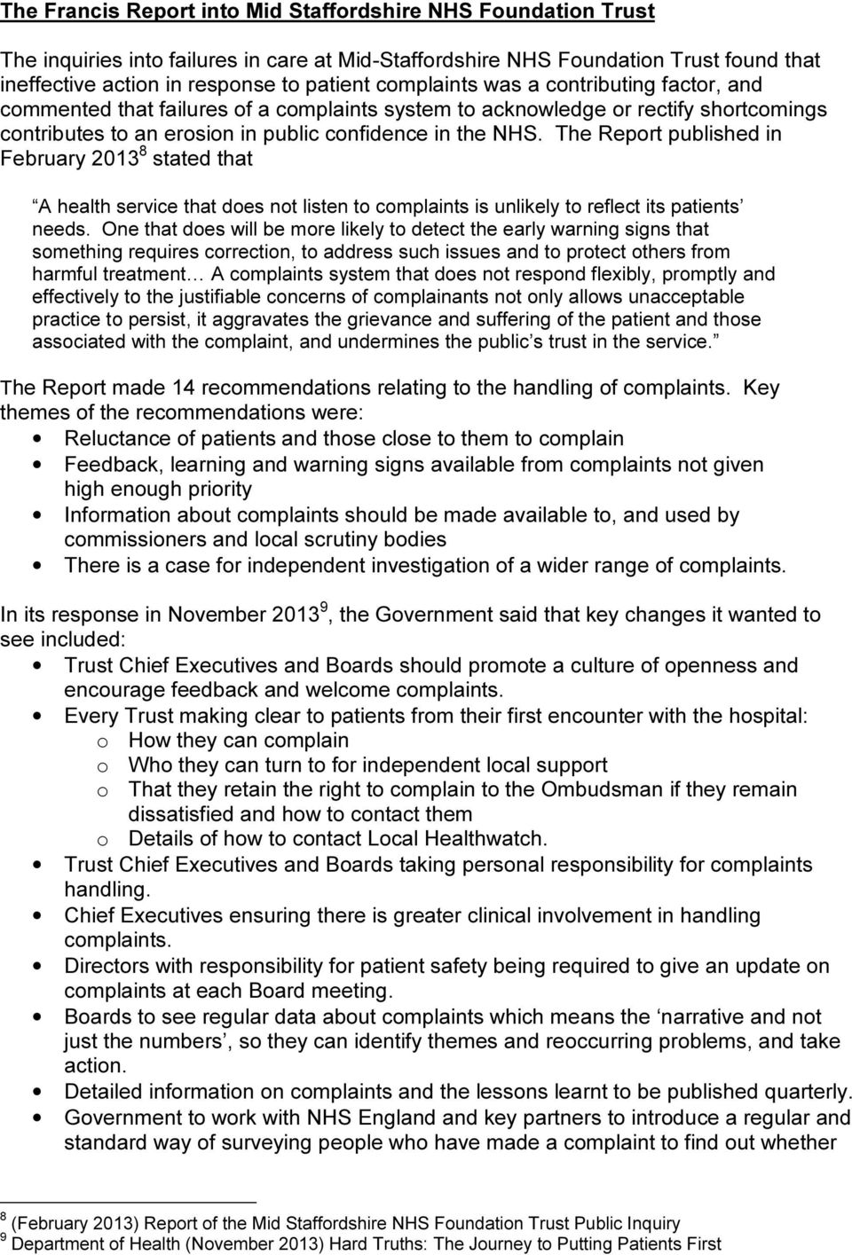 The Report published in February 2013 8 stated that A health service that does not listen to complaints is unlikely to reflect its patients needs.
