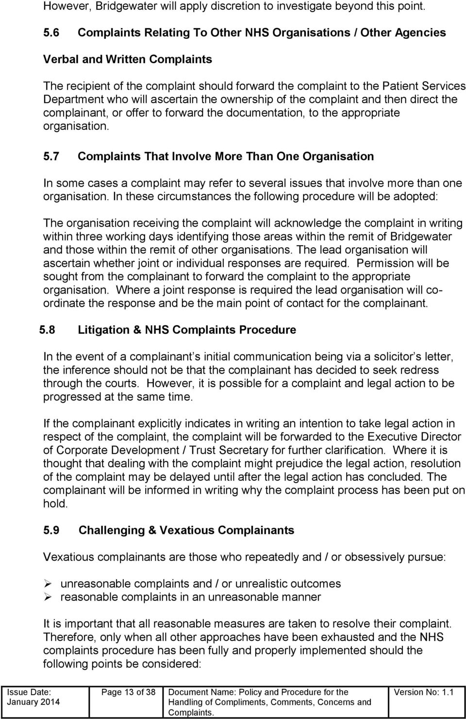 ascertain the ownership of the complaint and then direct the complainant, or offer to forward the documentation, to the appropriate organisation. 5.
