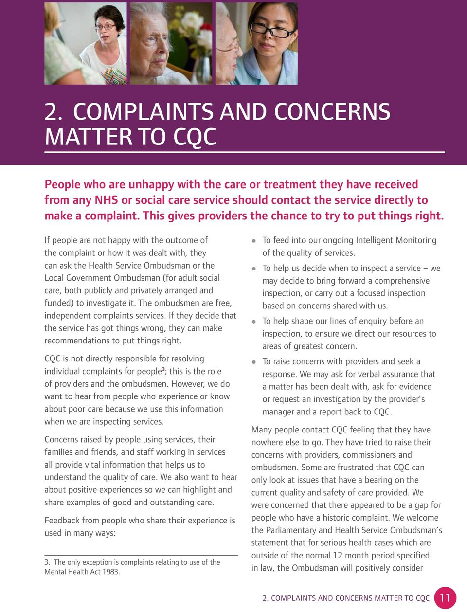 If people are not happy with the outcome of the complaint or how it was dealt with, they can ask the Health Service Ombudsman or the Local Government Ombudsman (for adult social care, both publicly