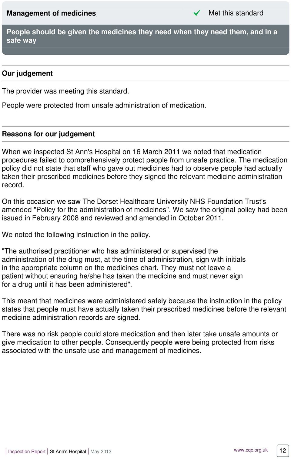 Reasons for our judgement When we inspected St Ann's Hospital on 16 March 2011 we noted that medication procedures failed to comprehensively protect people from unsafe practice.