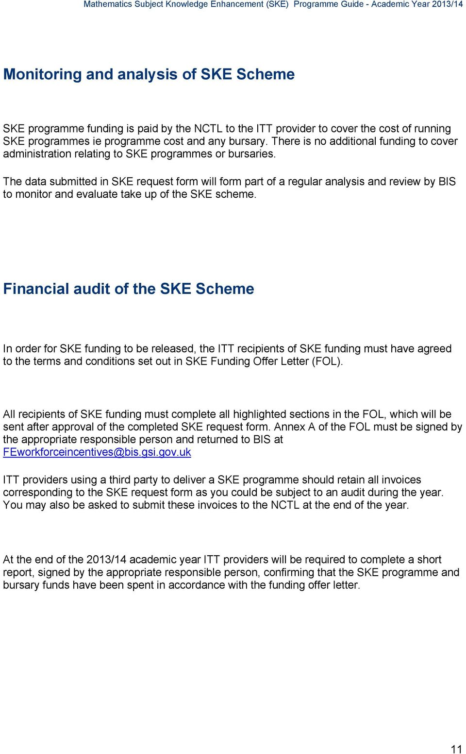 The data submitted in SKE request form will form part of a regular analysis and review by BIS to monitor and evaluate take up of the SKE scheme.