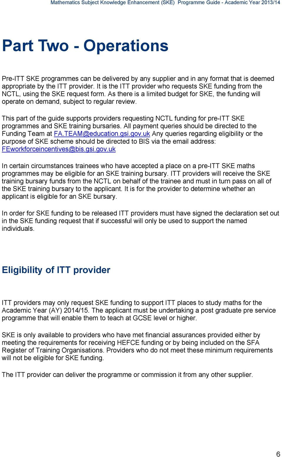 This part of the guide supports providers requesting NCTL funding for pre-itt SKE programmes and SKE training bursaries. All payment queries should be directed to the Funding Team at FA.