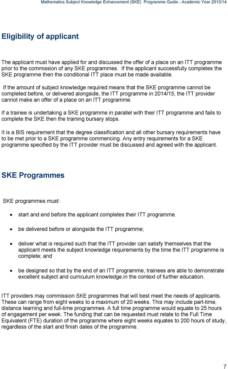 If the amount of subject knowledge required means that the SKE programme cannot be completed before, or delivered alongside, the ITT programme in 2014/15, the ITT provider cannot make an offer of a