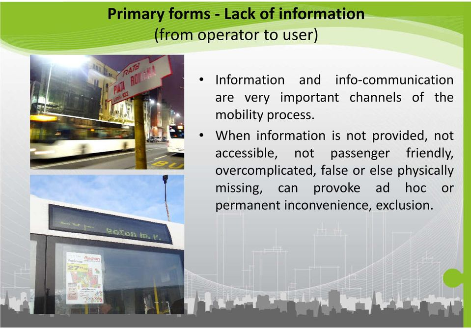When information is not provided, not accessible, not passenger friendly,