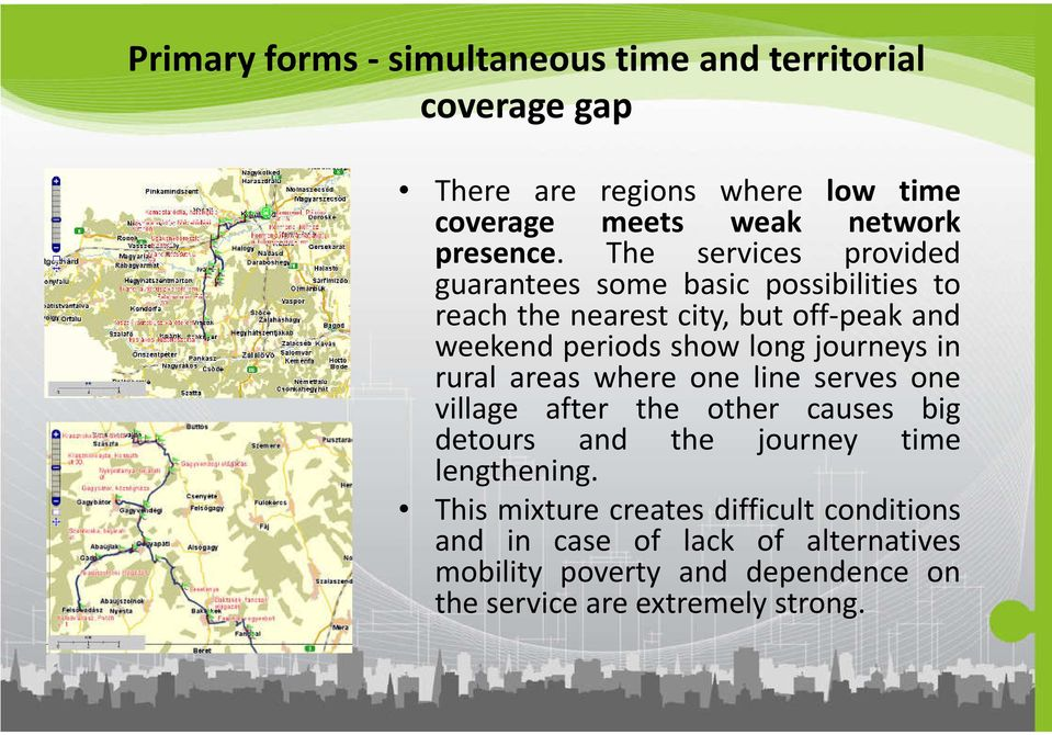 journeys in rural areas where one line serves one village after the other causes big detours and the journey time lengthening.