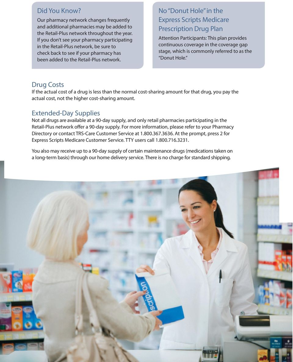 No Donut Hole in the Express Scripts Medicare Prescription Drug Plan Attention Participants: This plan provides continuous coverage in the coverage gap stage, which is commonly referred to as the