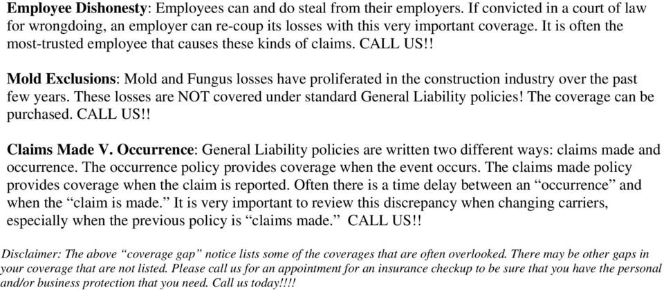 These losses are NOT covered under standard General Liability policies! The coverage can be purchased. CALL US!! Claims Made V.