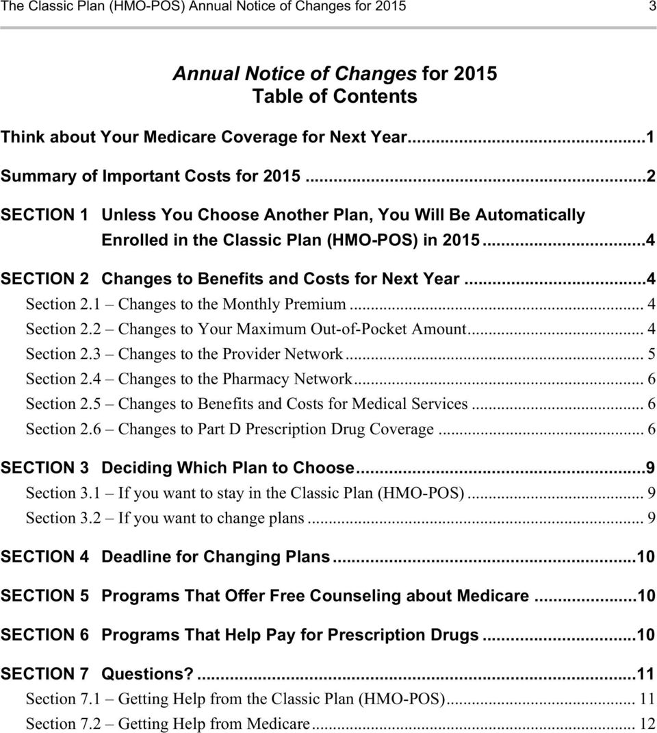 ..4 SECTION 2 Changes to Benefits and Costs for Next Year...4 Section 2.1 Changes to the Monthly Premium... 4 Section 2.2 Changes to Your Maximum Out-of-Pocket Amount... 4 Section 2.3 Changes to the Provider Network.